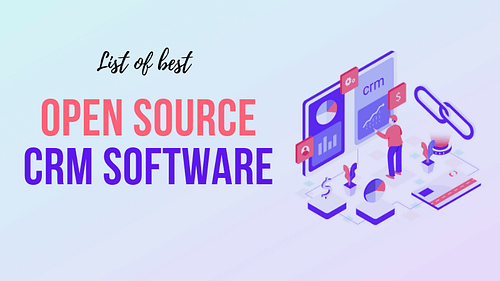 Best Open Source CRM Available in the Market to Use in Your Small Business